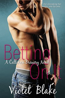 Betting On It: A Callahan Brewery Novel - Violet Blake