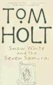 Snow White And The Seven Samurai - Tom Holt