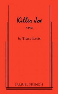 Killer Joe - Tracy Letts