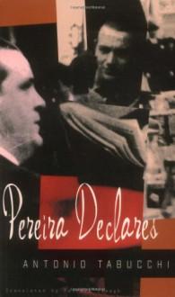 Pereira Declares: A Testimony - Antonio Tabucchi,Patrick Creagh