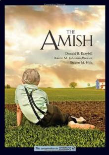The Amish - Donald B. Kraybill, Karen M. Johnson-Weiner, Steven M. Nolt