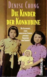 Die Kinder Der Konkubine: Die Geschichte Einer Familie Zwischen Tradition Und Zukunft - Denise Chong