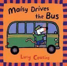 Maisy Drives the Bus - Lucy Cousins