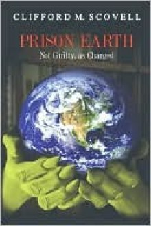 Prison Earth Not Guilty As Charged - Clifford M. Scovell