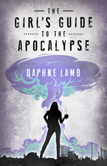 THE GIRLS GUIDE TO THE APOCALYPSE - Daphne Lamb