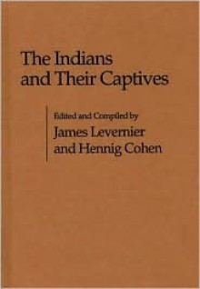 The Indians and Their Captives - James Levernier, Hennig Cohen