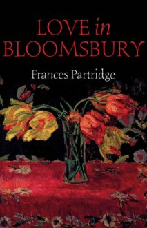 Love in Bloomsbury - Frances Partridge