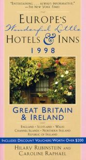 Europe's Wonderful Little Hotels & Inns 1998: Great Britain and Ireland: England - Scotland - Wales - Channel Islands - Northern Ireland - Republic of Ireland - Hilary Rubinstein, Caroline Raphael
