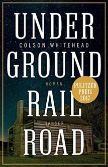 Underground Railroad: Roman - Colson Whitehead,Nikolaus Stingl