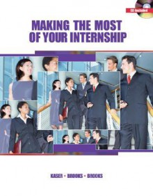 Making the Most of Your Internship (with CD-ROM) - Ken Kaser, John R Brooks