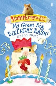 Humphrey's Tiny Tales 4: My Great Big Birthday Bash! - Betty G. Birney