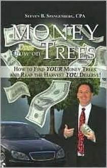 Money Does Grow on Trees - Steven Spangenberg