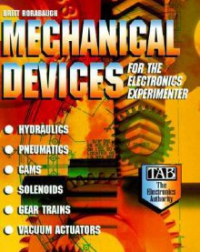 Mechanical Devices for the Electronics Experimenter - Britt Rorabaugh