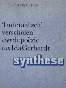 """""""In de taal zelf verscholen"""": over de poëzie van Ida Gerhardt - Anneke Reitsma"""