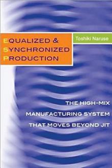 Equalized & Synchronized Production: The High-Mix Manufacturing System That Moves Beyond Jit - Toshiki Naruse, Kenichi Morii, Kunio Shibata, Tsutomu Iwabuchi
