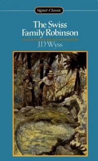The Swiss Family Robinson - Johann David Wyss, Elizabeth Janeway, William Godwin
