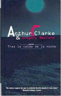 Tras la caída de la noche - Arthur C. Clarke, Gregory Benford