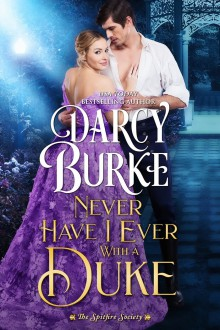 Never Have I Ever With a Duke (The Spitfire Society #1) - Darcy Burke