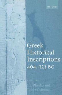 Greek Historical Inscriptions, 404-323 BC - P.J. Rhodes, Robin Osborne