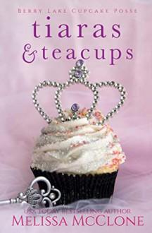Tiaras & Teacups (Berry Lake Cupcake Posse Book 2) - Melissa McClone