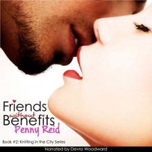 Friends without Benefits: Knitting in the City, Book 2 - Penny Reid,Devra Woodward