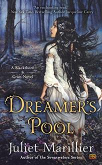Dreamer's Pool: A Blackthorn & Grim Novel - Juliet Marillier