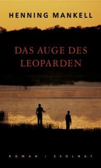 Das Auge des Leoparden: Roman - Henning Mankell, Paul Berf