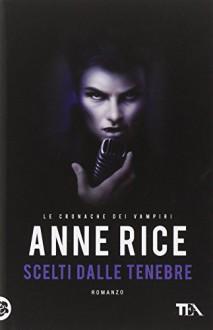 Scelti dalle tenebre. Le cronache dei vampiri - Anne Rice