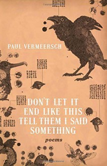 Don't Let It End Like This Tell Them I Said Something by Vermeersch, Paul (2014) Paperback - Paul Vermeersch