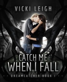 Catch Me When I Fall - Vicki Leigh