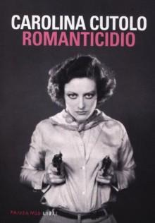 Romanticidio - Carolina Cutolo