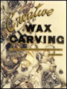 Creative Wax Carving: For the Hobbyist, Sculptor and Serious Jewelry Designer - Ruth Pierce, Robert Henderson, Susan Guymon