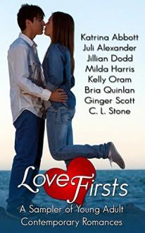 Love Firsts: A Sampler of Young Adult Contemporary Romances - C. L. Stone, Katrina Abbott, Bria Quinlan, Kelly Oram, Jillian Dodd, Ginger Scott, Milda Harris, Juli Alexander