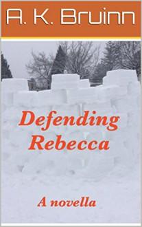 Defending Rebecca: a novella - A. K. Bruinn,M. John Harrison