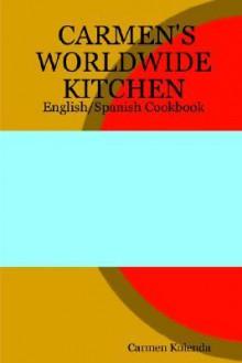 Carmen's Worldwide Kitchen - English/Spanish Cookbook - Carmen Kolenda