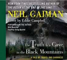 The Truth is a Cave in the Black Mountains CD: A Tale of Travel and Darkness with Pictures of All Kinds by Gaiman, Neil, Campbell, Eddie (2014) Audio CD - Neil, Campbell, Eddie Gaiman