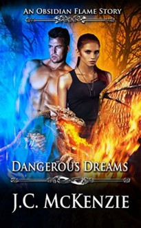 Dangerous Dreams (Obsidian Flame Book 1) - J. C. McKenzie