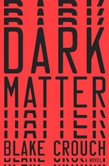 Dark Matter: A Novel - Blake Crouch