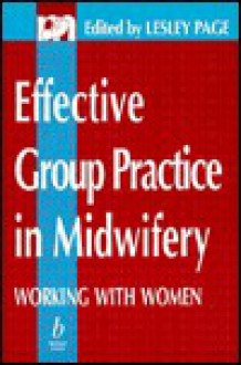 Effective Group Practice in Midwifery: Ethics from Conception to Birth - Lesley Page