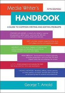 Media Writer's Handbook: A Guide to Common Writing and Editing Problems - George Arnold