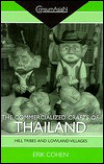 The Commercialized Crafts of Thailand: Hill Tribes and Lowland Villages : Collected Articles (Consumasian Book Series) - Erik Cohen