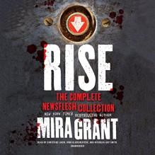 Rise: The Complete Newsflesh Collection: Library Edition (Newsflesh Trilogy) - Nicholas Guy Smith, John Glouchevitch, Christine Lakin, Mira Grant