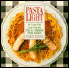 Pasta Light: 80 Low-Fat, Low-Calorie, Fast and Fabulous Pasta Sauces - Norman Kolpas