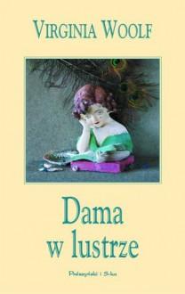 Dama w lustrze - Virginia Woolf