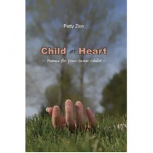 Child at Heart: Poems for Your Inner Child - Patty Zion