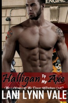Halligan To My Axe (The Heroes of The Dixie Wardens MC) (Volume 2) - Lani Lynn Vale
