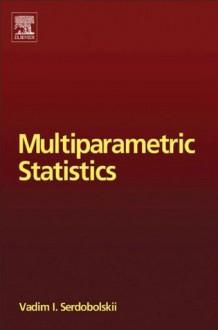 Multiparametric Statistics - Vadim Ivanovich Serdobolskii