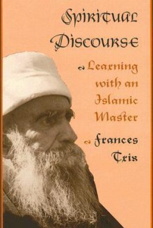 Spiritual Discourse: Learning with an Islamic Master - Frances Trix