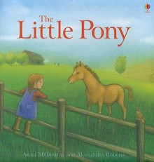 The Little Pony - Anna Milbourne, Alessandra Roberti