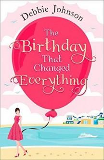 The Birthday That Changed Everything - Debbie Johnson